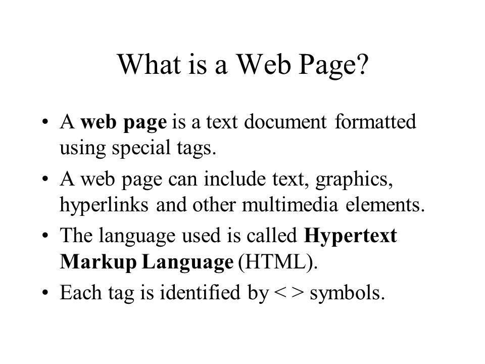 What is a Web Page? A web page is a text document formatted using special tags. A web page can include text, graphics, hyperlinks and other multimedia
