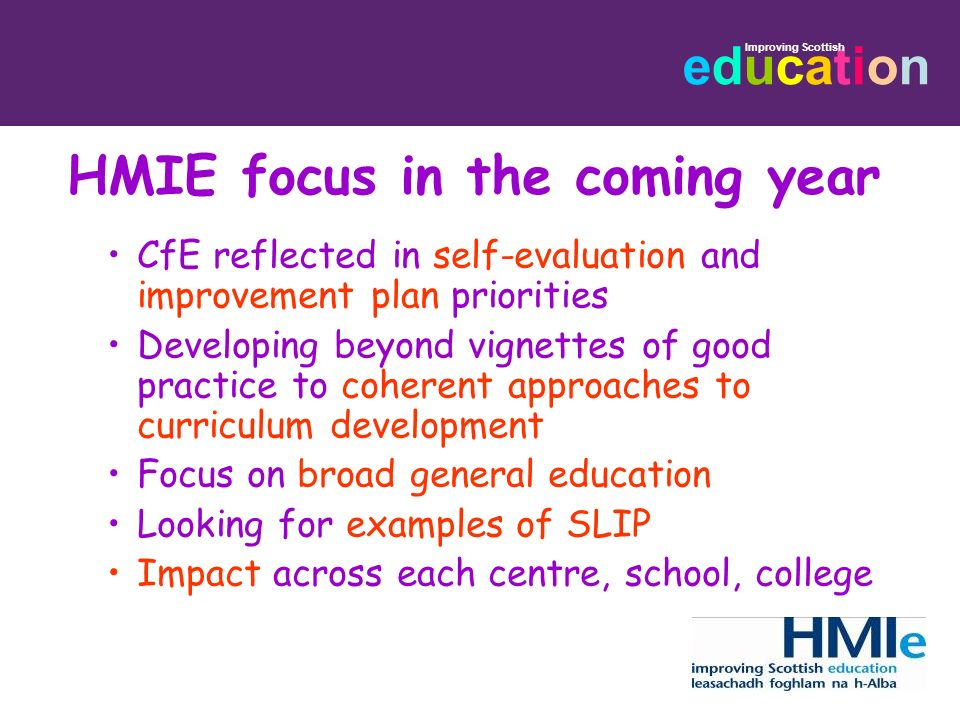 educationeducation Improving Scottish HMIE focus in the coming year CfE reflected in self-evaluation and improvement plan priorities Developing beyond