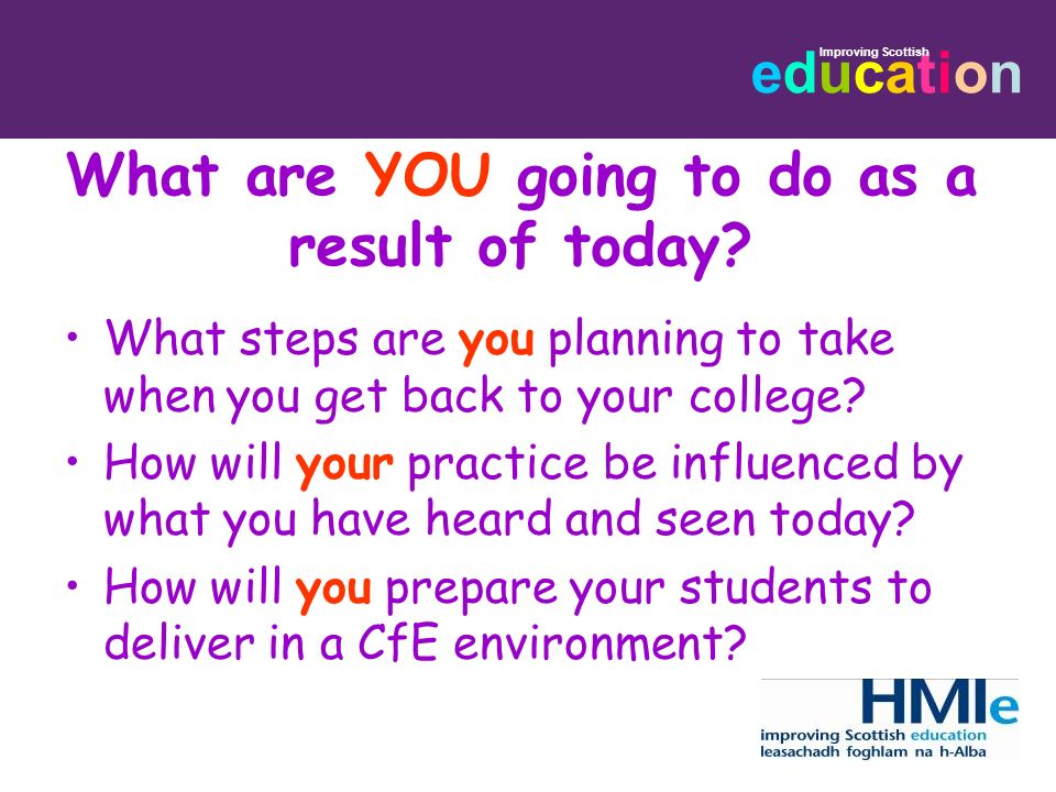 educationeducation Improving Scottish What are YOU going to do as a result of today? What steps are you planning to take when you get back to your col