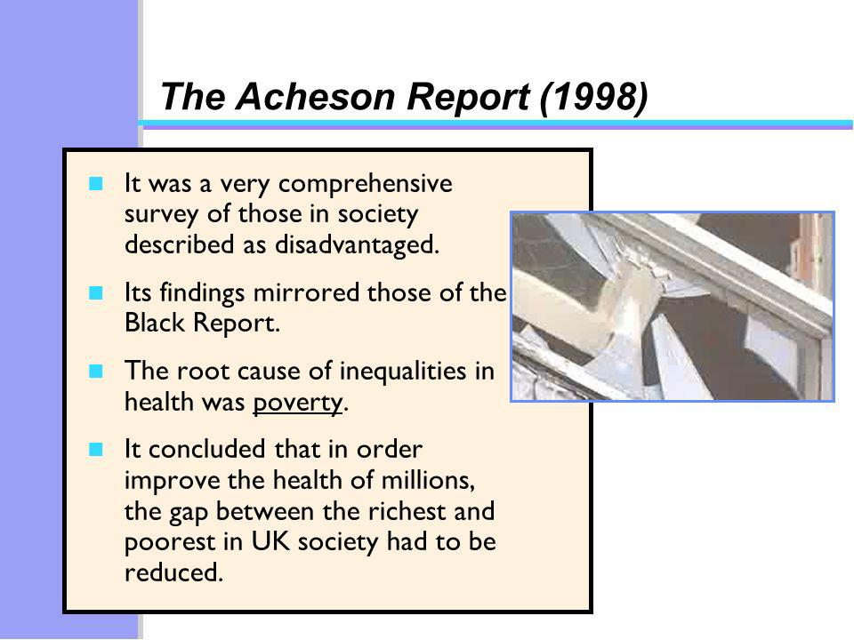 The Acheson Report (1998) n It was a very comprehensive survey of those in society described as disadvantaged.