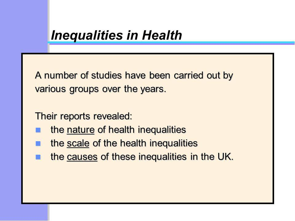 Inequalities in Health A number of studies have been carried out by various groups over the years.