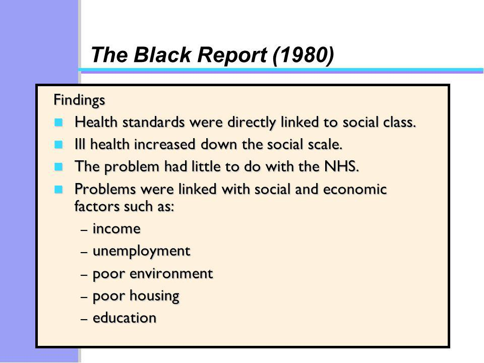 The Black Report (1980) Findings n Health standards were directly linked to social class.