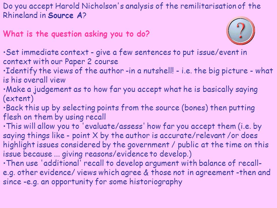 Do you accept Harold Nicholson s analysis of the remilitarisation of the Rhineland in Source A.