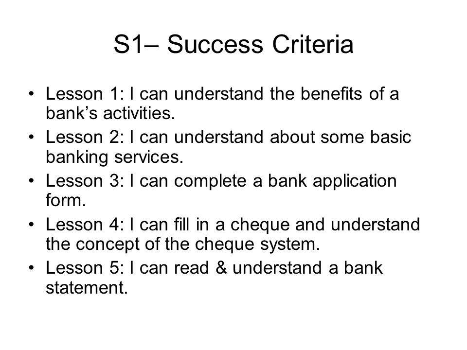 S1– Success Criteria Lesson 1: I can understand the benefits of a banks activities.