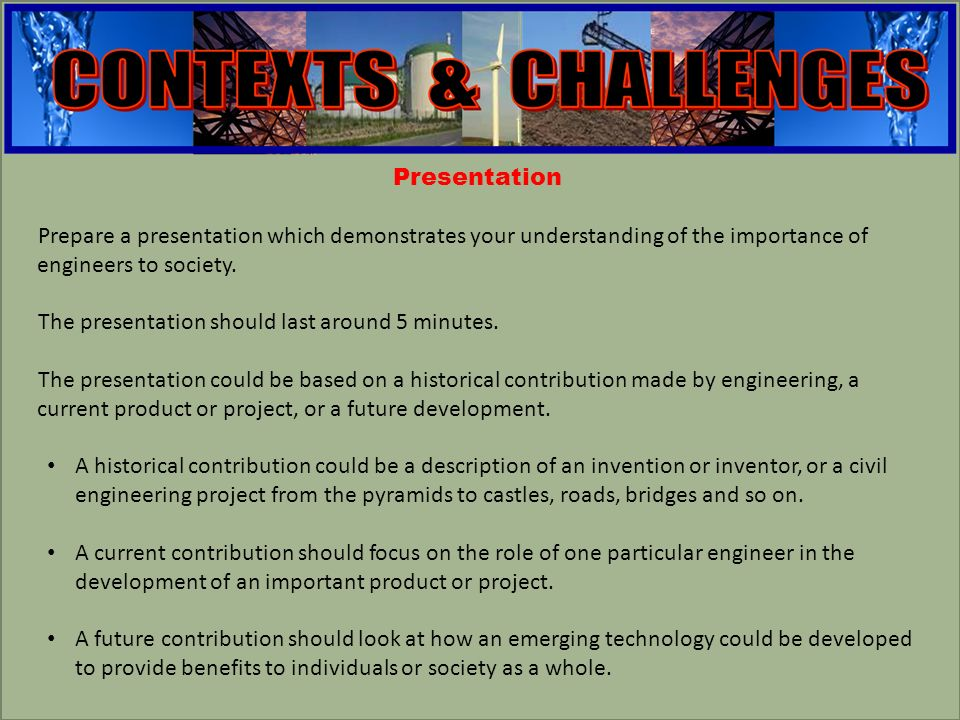 engineering Presentation Prepare a presentation which demonstrates your understanding of the importance of engineers to society. The presentation shou