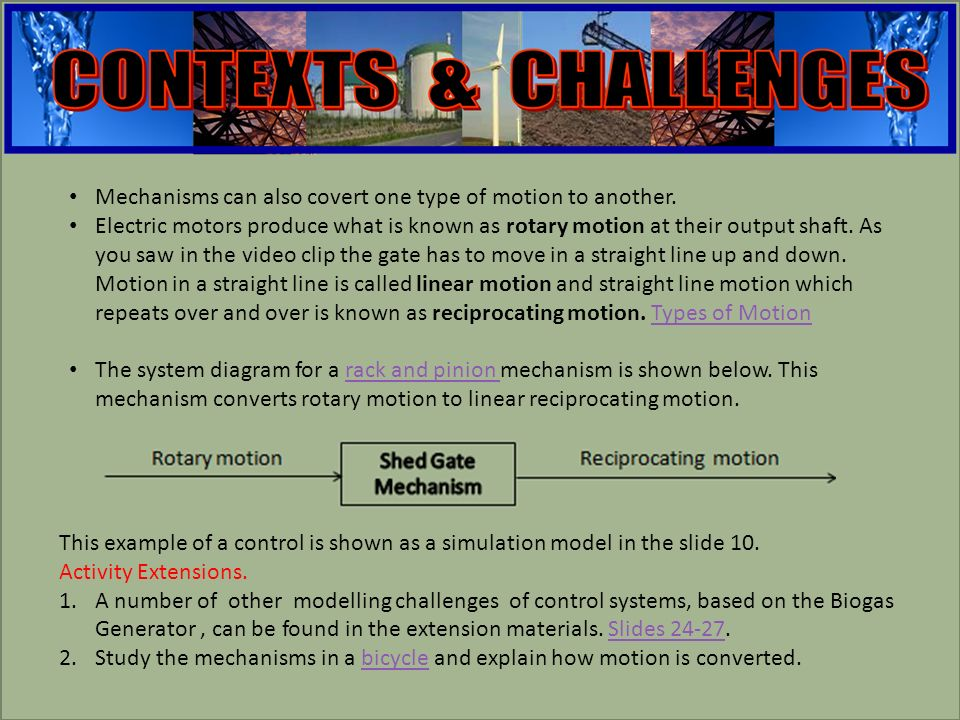 engineering Mechanisms can also covert one type of motion to another. Electric motors produce what is known as rotary motion at their output shaft. As
