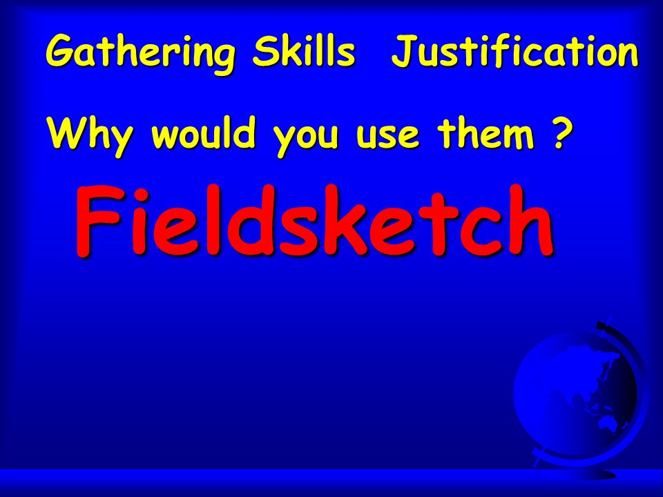 Gathering Skills Justification Why would you use them Fieldsketch