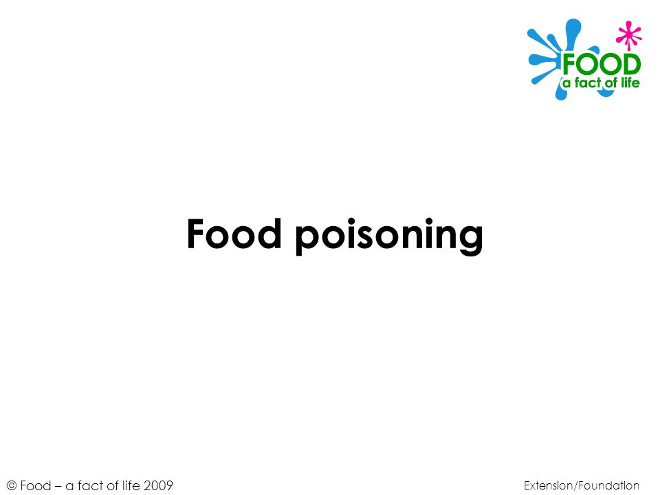 © Food – a fact of life 2009 Food poisoning Extension/Foundation