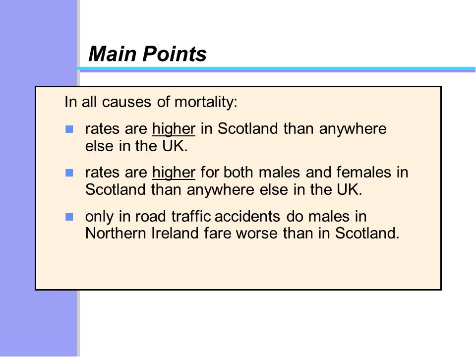 Main Points In all causes of mortality: n rates are higher in Scotland than anywhere else in the UK. n rates are higher for both males and females in