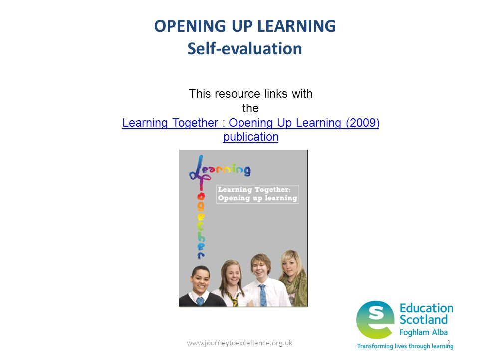 www.journeytoexcellence.org.uk2 OPENING UP LEARNING Self-evaluation Learning Together Resource This resource links with the Learning Together : Openin