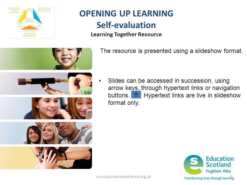 www.journeytoexcellence.org.uk3 The resource is presented using a slideshow format. Slides can be accessed in succession, using arrow keys, through hy