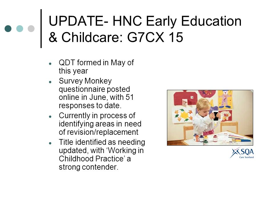 UPDATE- HNC Early Education & Childcare: G7CX 15 QDT formed in May of this year Survey Monkey questionnaire posted online in June, with 51 responses t