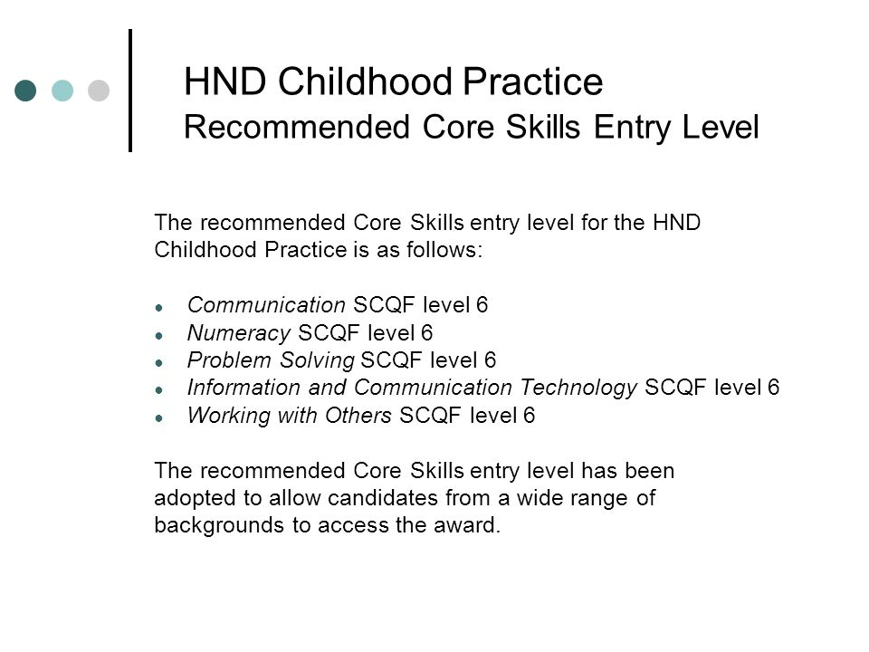 HND Childhood Practice Recommended Core Skills Entry Level The recommended Core Skills entry level for the HND Childhood Practice is as follows: Commu