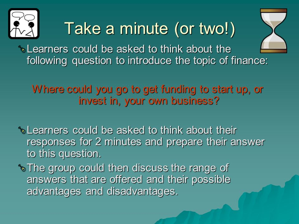 Take a minute (or two!) Learners could be asked to think about the following question to introduce the topic of finance: Where could you go to get fun