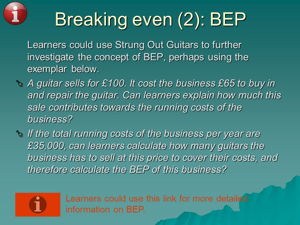 Breaking even (2): BEP Learners could use Strung Out Guitars to further investigate the concept of BEP, perhaps using the exemplar below. Learners cou