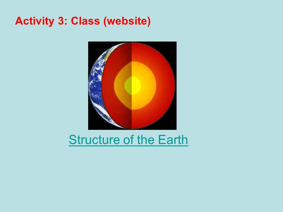Structure of the Earth Activity 3: Class (website)