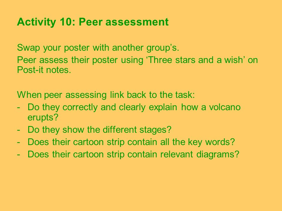 Activity 10: Peer assessment Swap your poster with another groups. Peer assess their poster using Three stars and a wish on Post-it notes. When peer a