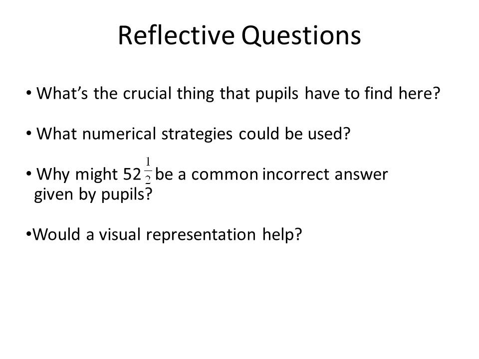 Whats the crucial thing that pupils have to find here? What numerical strategies could be used? Why might 52 be a common incorrect answer given by pup