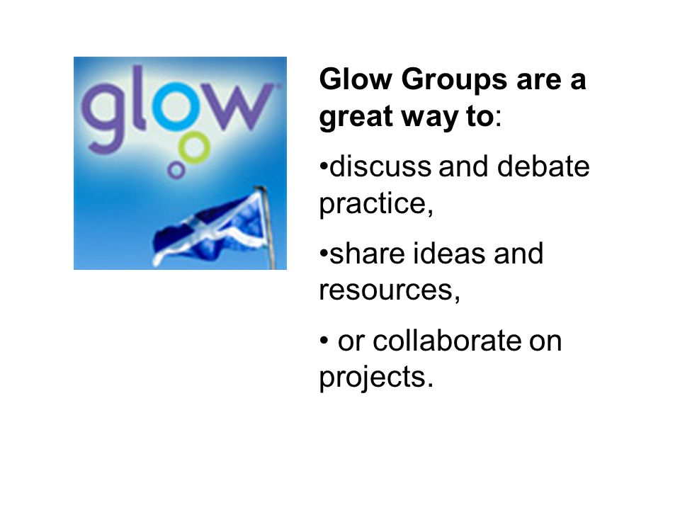 Glow Groups are a great way to: discuss and debate practice, share ideas and resources, or collaborate on projects.