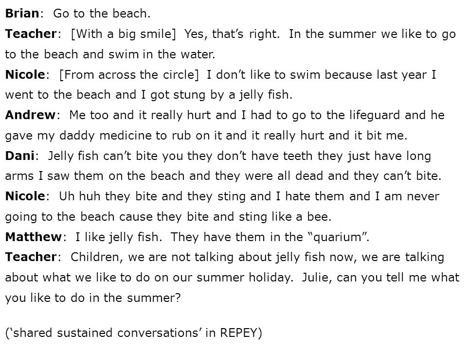 Brian: Go to the beach. Teacher: [With a big smile] Yes, thats right.