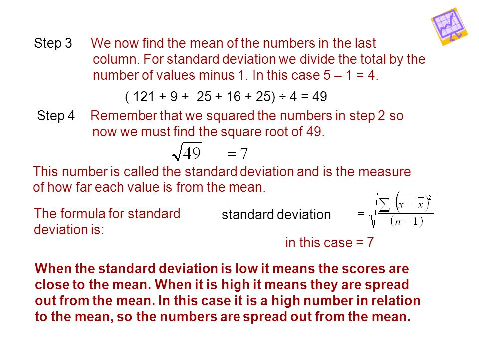 Step 3 We now find the mean of the numbers in the last column. For standard deviation we divide the total by the number of values minus 1. In this cas