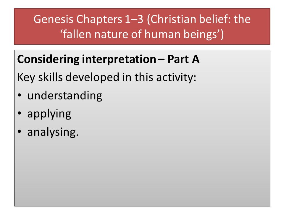 Genesis Chapters 1–3 (Christian belief: the fallen nature of human beings) Considering interpretation – Part A Key skills developed in this activity: