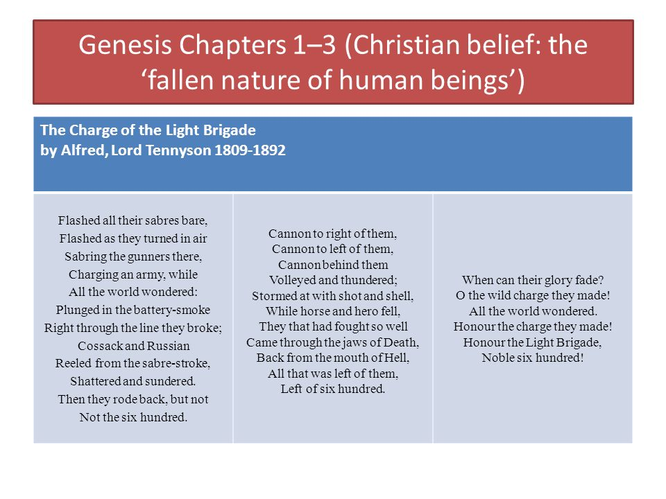 Genesis Chapters 1–3 (Christian belief: the fallen nature of human beings) The Charge of the Light Brigade by Alfred, Lord Tennyson 1809-1892 Flashed