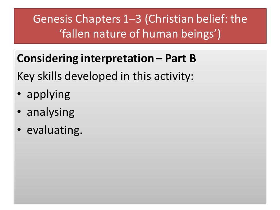 Genesis Chapters 1–3 (Christian belief: the fallen nature of human beings) Considering interpretation – Part B Key skills developed in this activity: