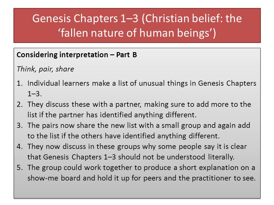 Genesis Chapters 1–3 (Christian belief: the fallen nature of human beings) Considering interpretation – Part B Think, pair, share 1.Individual learner