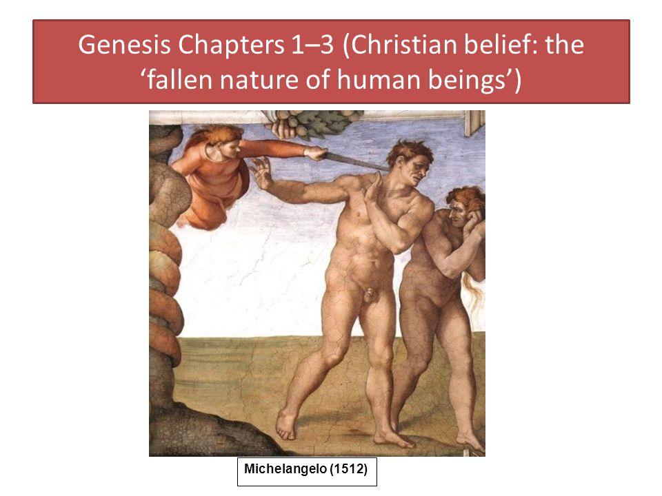 Genesis Chapters 1–3 (Christian belief: the fallen nature of human beings) Michelangelo (1512)