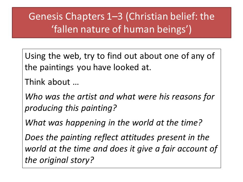 Genesis Chapters 1–3 (Christian belief: the fallen nature of human beings) Using the web, try to find out about one of any of the paintings you have l