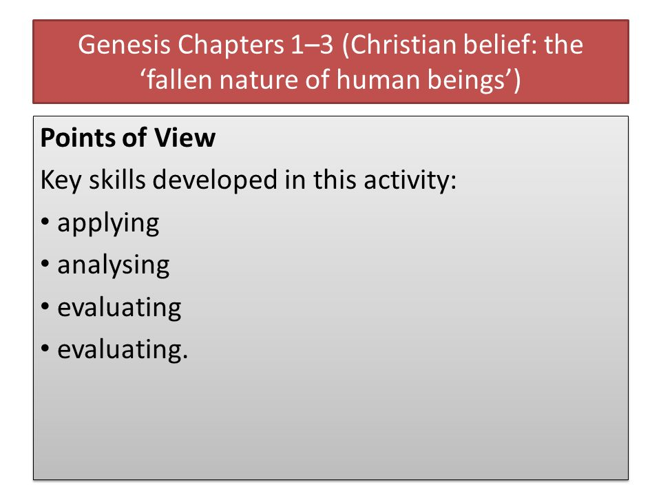 Genesis Chapters 1–3 (Christian belief: the fallen nature of human beings) Points of View Key skills developed in this activity: applying analysing ev