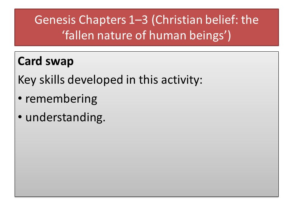 Genesis Chapters 1–3 (Christian belief: the fallen nature of human beings) Card swap Key skills developed in this activity: remembering understanding.