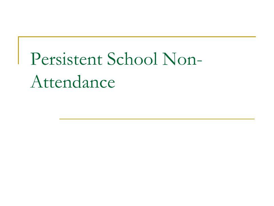 Persistent School Non- Attendance