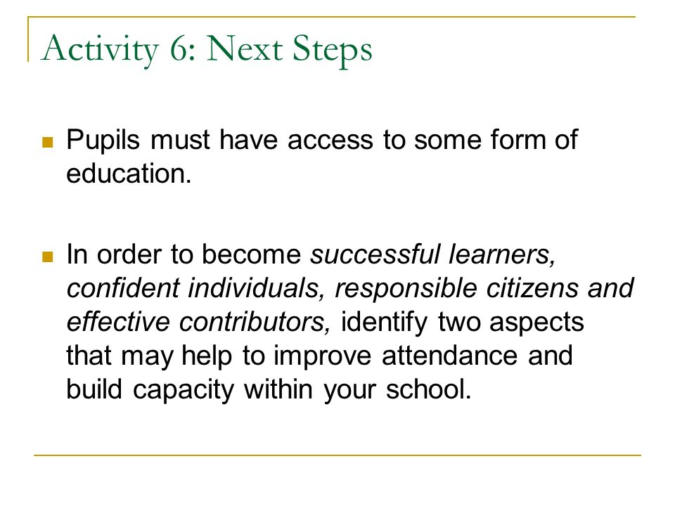 Activity 6: Next Steps Pupils must have access to some form of education.