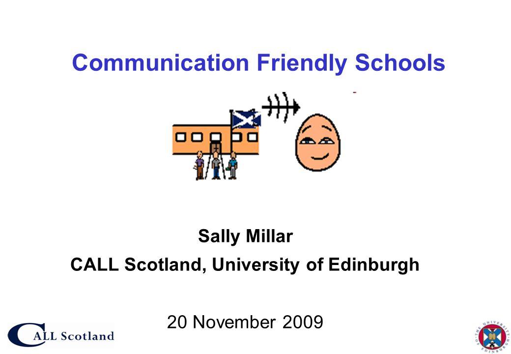 Communication Friendly Schools Sally Millar CALL Scotland, University of Edinburgh 20 November 2009