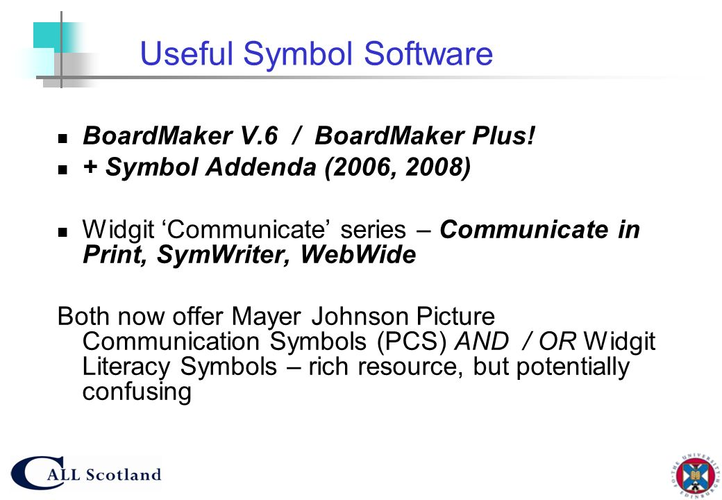 Useful Symbol Software BoardMaker V.6 / BoardMaker Plus! + Symbol Addenda (2006, 2008) Widgit Communicate series – Communicate in Print, SymWriter, We