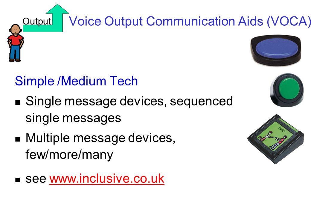 Voice Output Communication Aids (VOCA) Simple /Medium Tech Single message devices, sequenced single messages Multiple message devices, few/more/many s