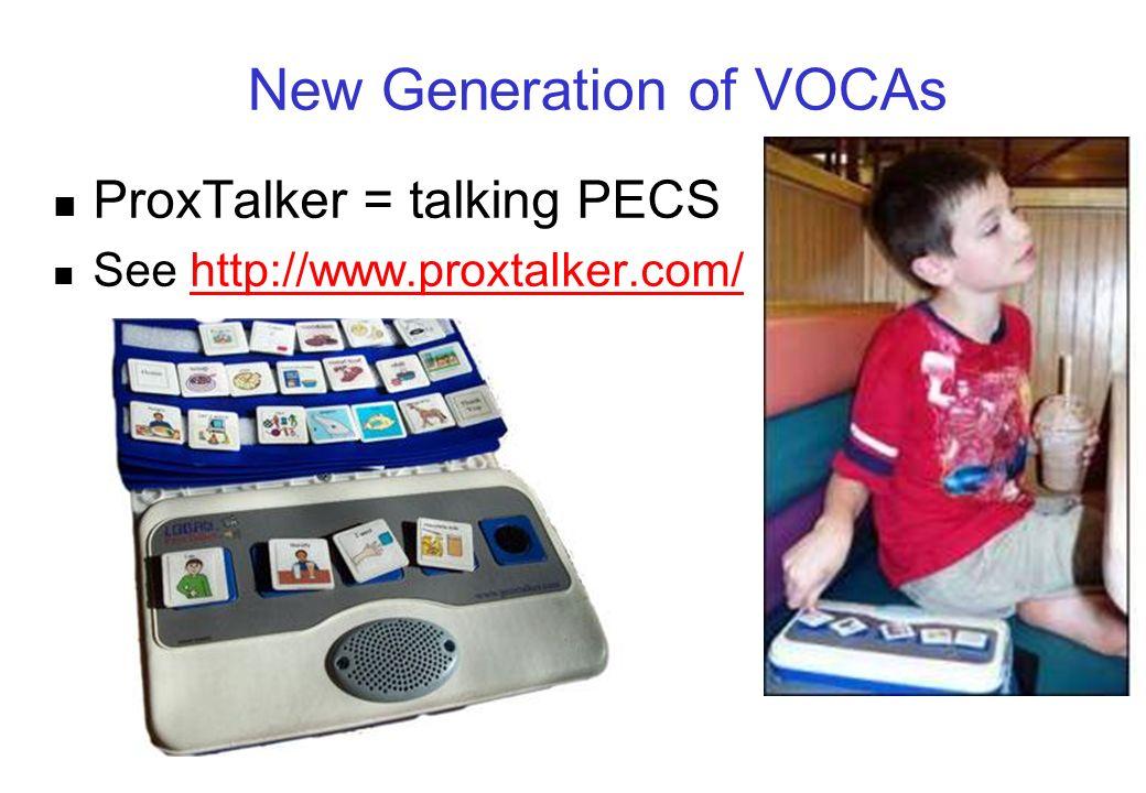 New Generation of VOCAs ProxTalker = talking PECS See http://www.proxtalker.com/http://www.proxtalker.com/