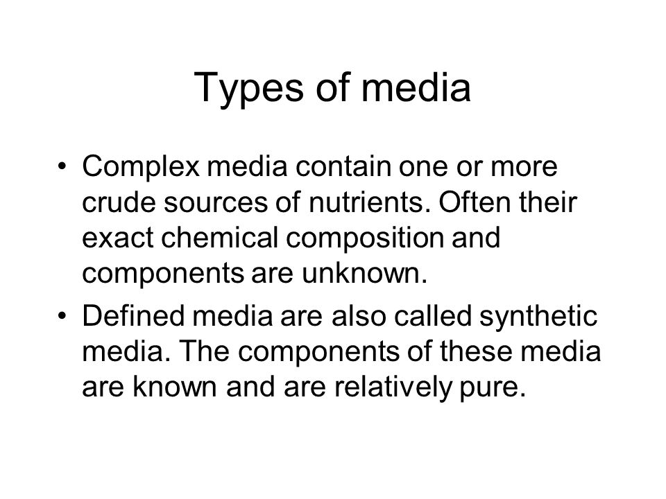 Types of media Complex media contain one or more crude sources of nutrients. Often their exact chemical composition and components are unknown. Define