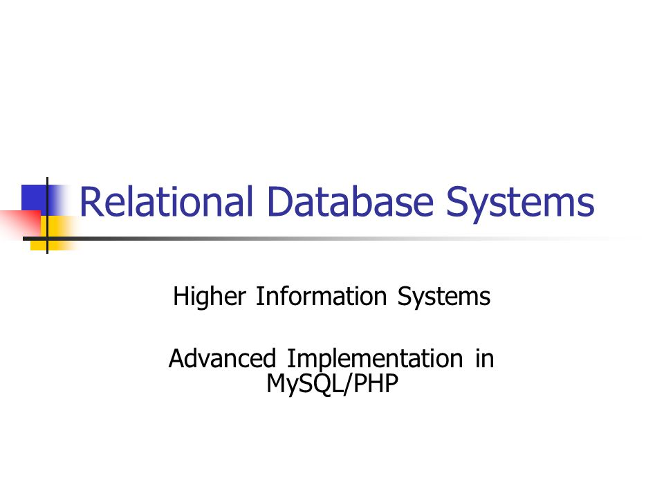 Relational Database Systems Higher Information Systems Advanced Implementation in MySQL/PHP