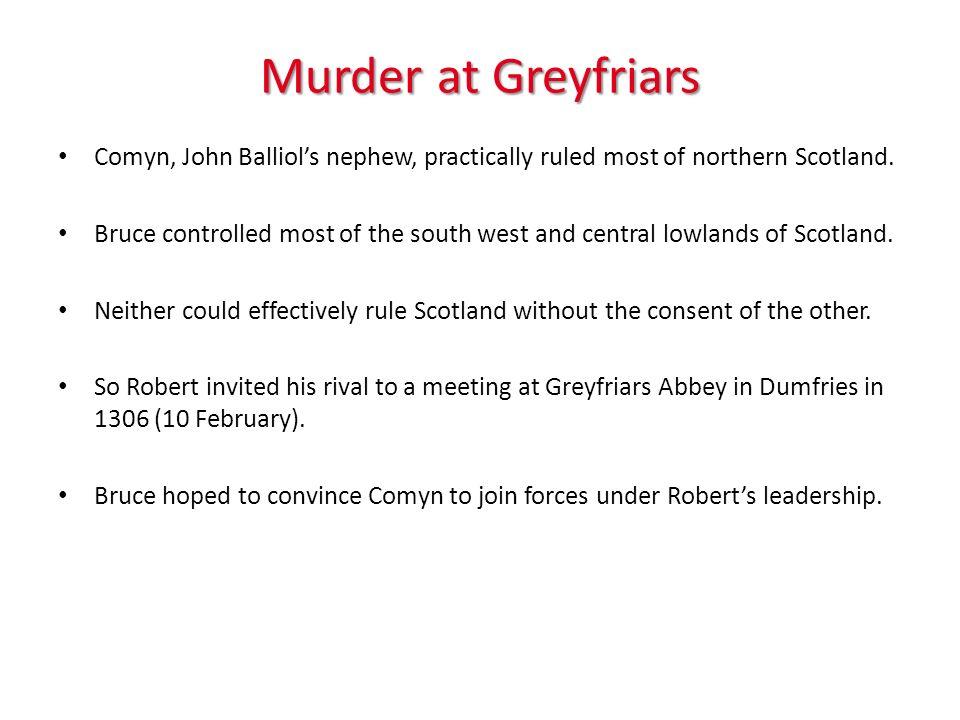 Murder at Greyfriars Comyn, John Balliols nephew, practically ruled most of northern Scotland.