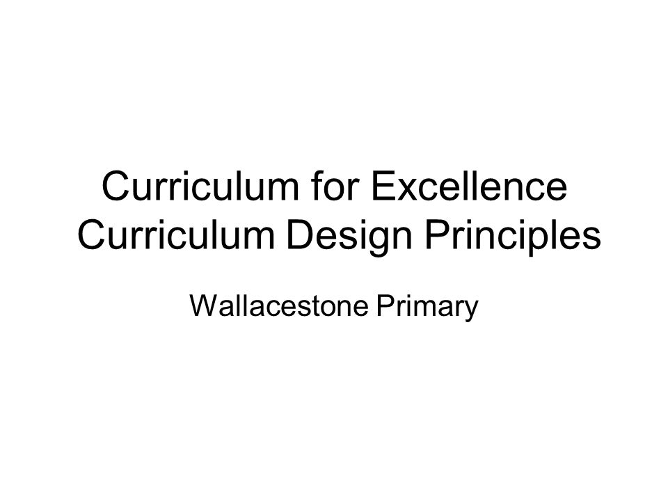 Curriculum for Excellence Curriculum Design Principles Wallacestone Primary