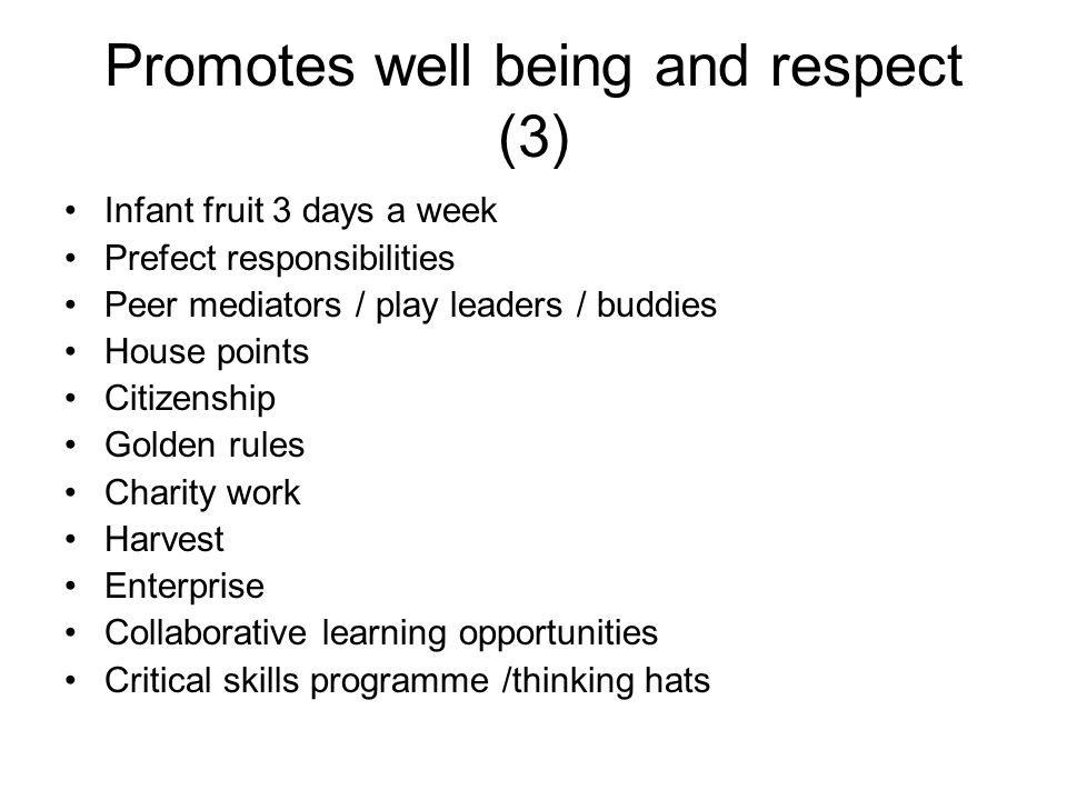 Promotes well being and respect (3) Infant fruit 3 days a week Prefect responsibilities Peer mediators / play leaders / buddies House points Citizensh