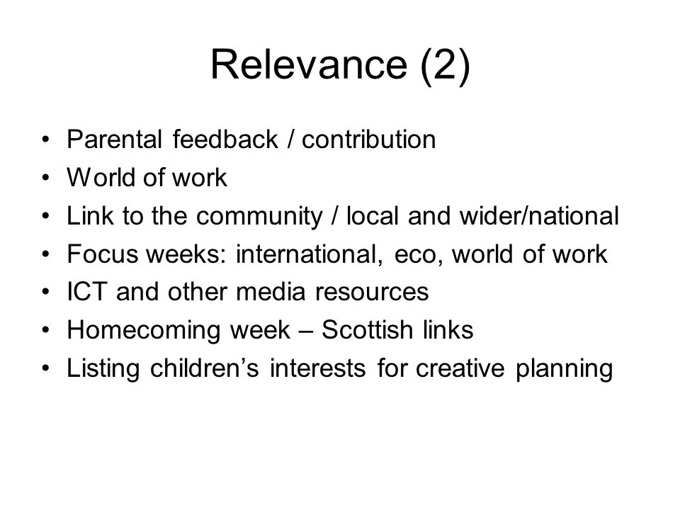 Relevance (2) Parental feedback / contribution World of work Link to the community / local and wider/national Focus weeks: international, eco, world o