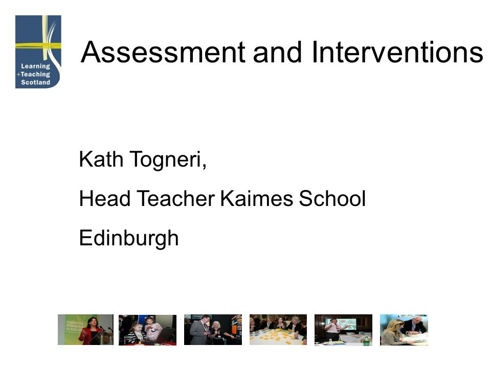 Assessment and Interventions Kath Togneri, Head Teacher Kaimes School Edinburgh