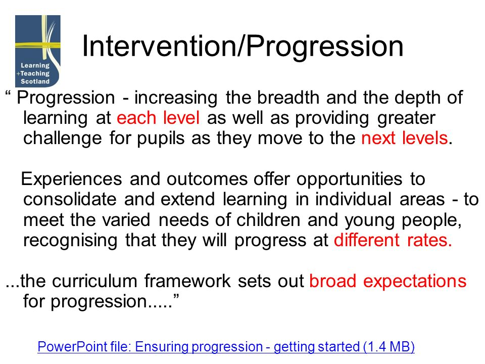 Intervention/Progression Progression - increasing the breadth and the depth of learning at each level as well as providing greater challenge for pupil