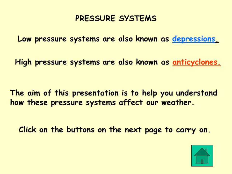 Low pressure systems are also known as depressions. PRESSURE SYSTEMS High pressure systems are also known as anticyclones. The aim of this presentatio