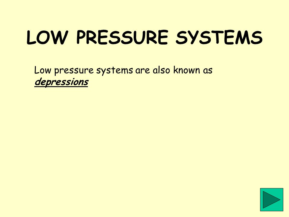 LOW PRESSURE SYSTEMS Low pressure systems are also known as depressions
