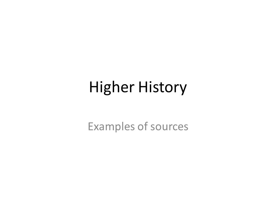 Higher History Examples of sources